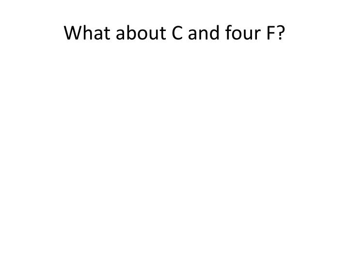 What about C and four F?