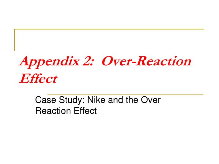 Appendix 2:  Over-Reaction Effect