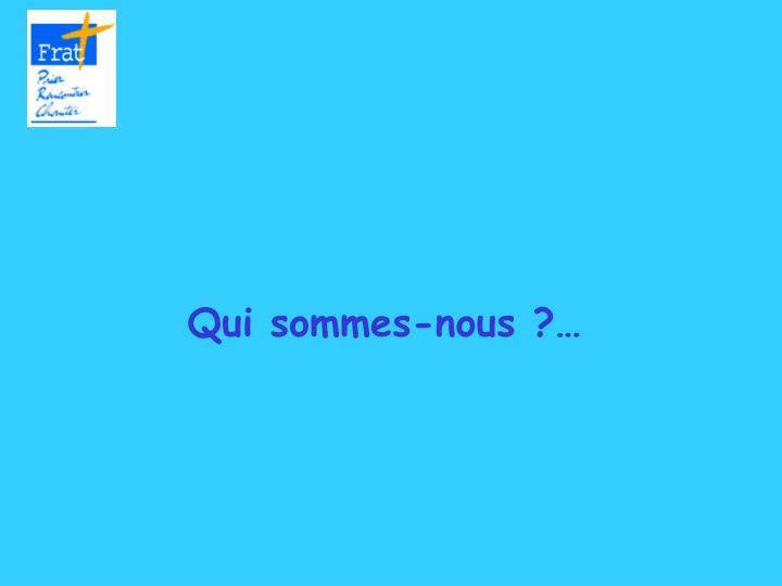 Qui sommes-nous ?…