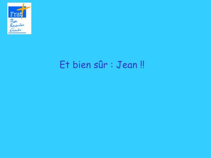 Et bien sûr : Jean !!
