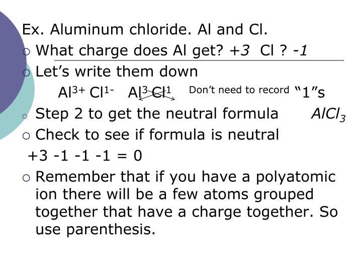 Ex. Aluminum chloride. Al and Cl.
