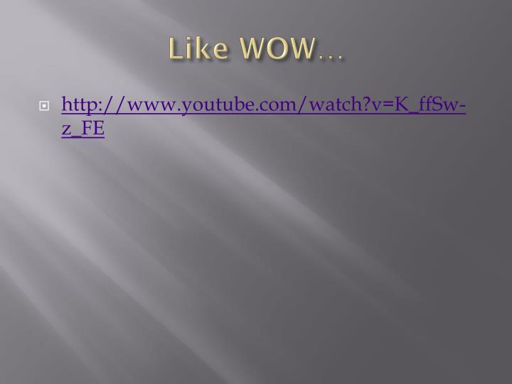 Like WOW…