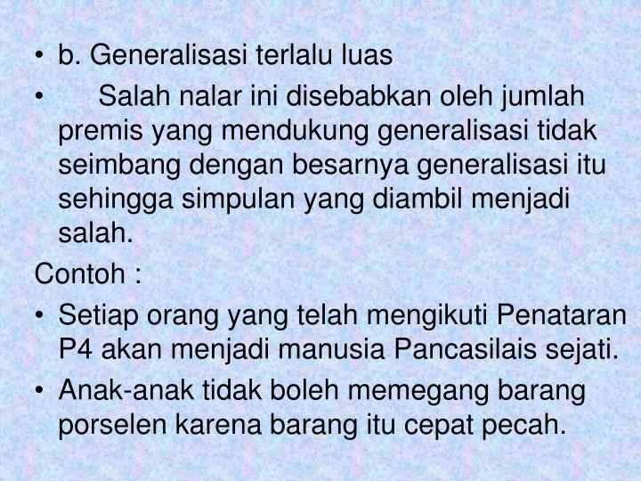 b. Generalisasi terlalu luas