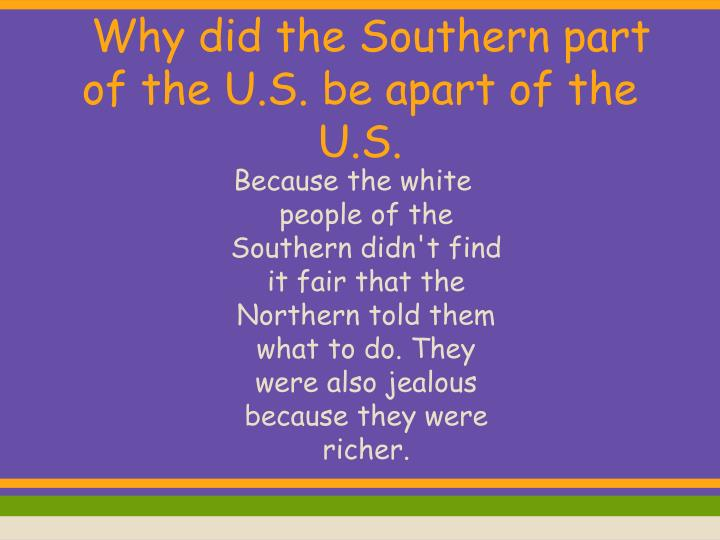 Why did the Southern part of the U.S. be apart of the U.S.