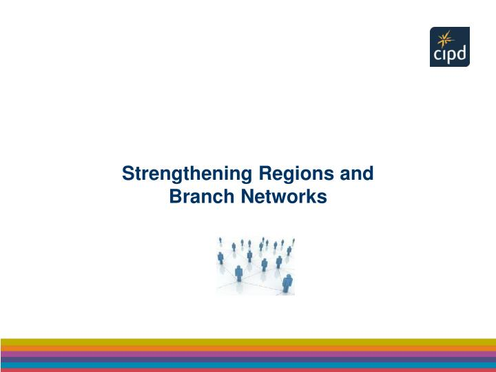 Strengthening Regions and Branch Networks