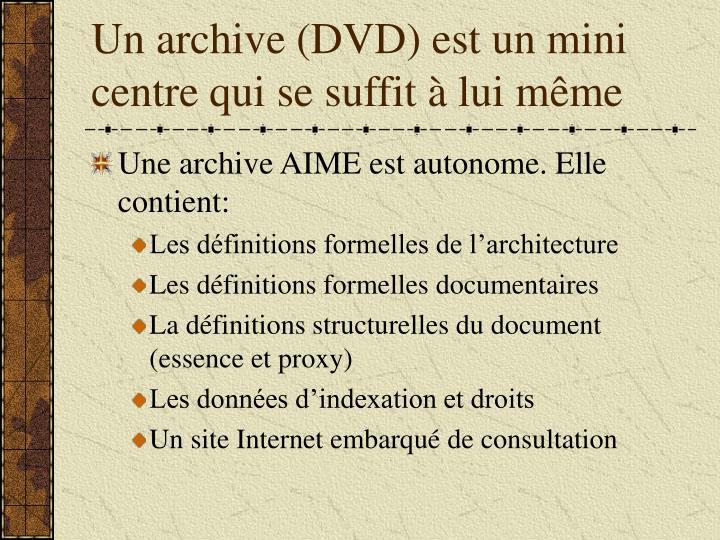 Un archive (DVD) est un mini centre qui se suffit à lui même