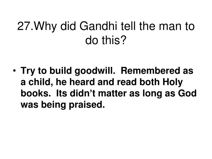 27.Why did Gandhi tell the man to do this?
