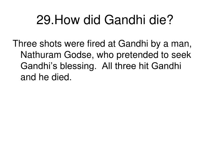 29.How did Gandhi die?