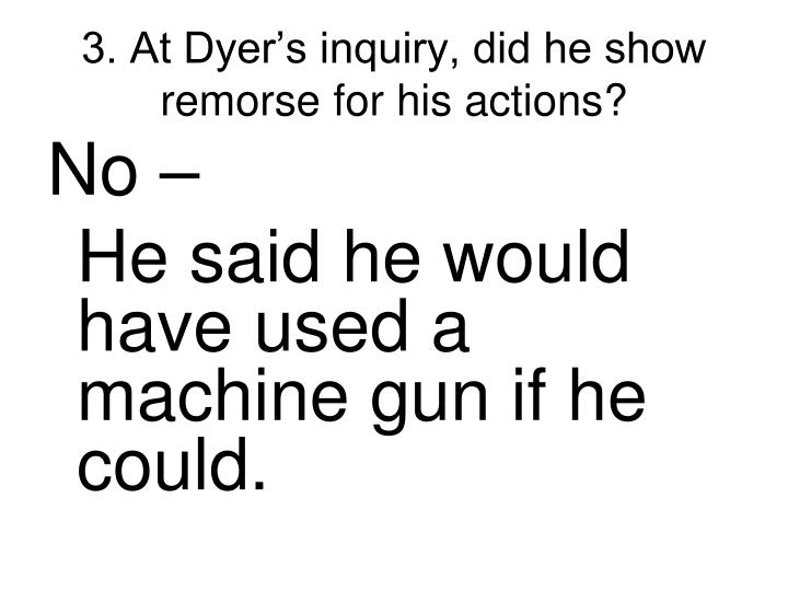 3 at dyer s inquiry did he show remorse for his actions