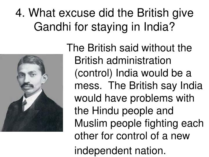 4. What excuse did the British give Gandhi for staying in India?