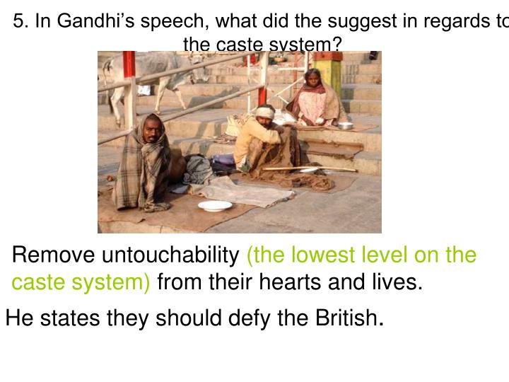5. In Gandhi's speech, what did the suggest in regards to the caste system?