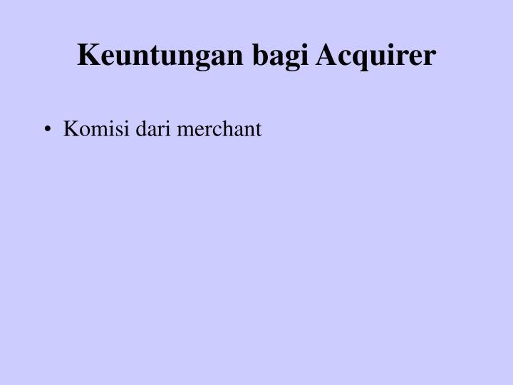Keuntungan bagi Acquirer