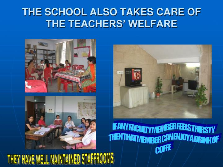 THE SCHOOL ALSO TAKES CARE OF THE TEACHERS' WELFARE