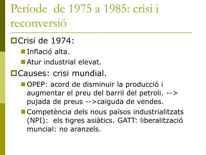 Període  de 1975 a 1985: crisi i reconversió
