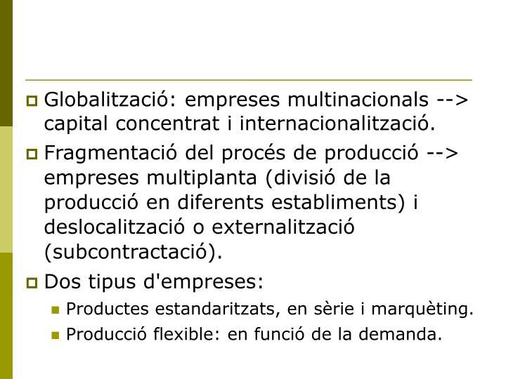 Globalització: empreses multinacionals --> capital concentrat i internacionalització.