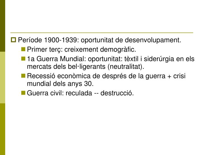 Període 1900-1939: oportunitat de desenvolupament.