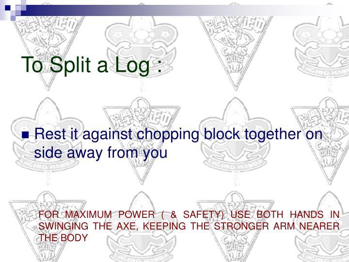 To Split a Log :