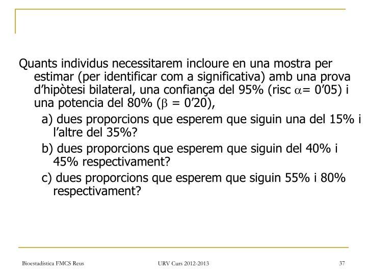Quants individus necessitarem incloure en una mostra per estimar (per identificar com a significativa) amb una prova d'hipòtesi bilateral, una confiança del 95% (risc