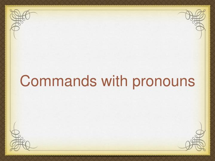Commands with pronouns