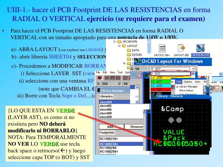 UIII-1.- hacer el PCB Footprint DE LAS RESISTENCIAS en forma RADIAL O VERTICAL