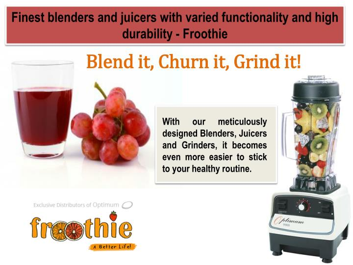 Finest blenders and juicers with varied functionality and high durability - Froothie