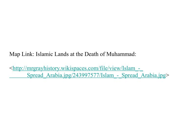 Map Link: Islamic Lands at the Death of Muhammad: