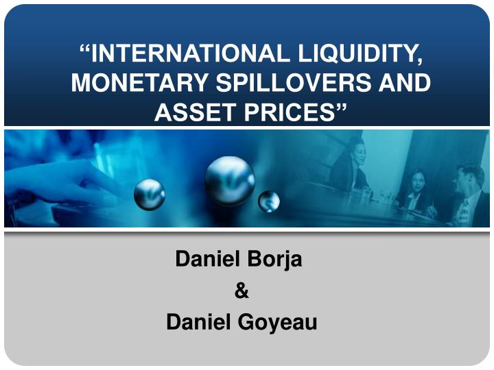 """INTERNATIONAL LIQUIDITY, MONETARY SPILLOVERS AND ASSET PRICES"""