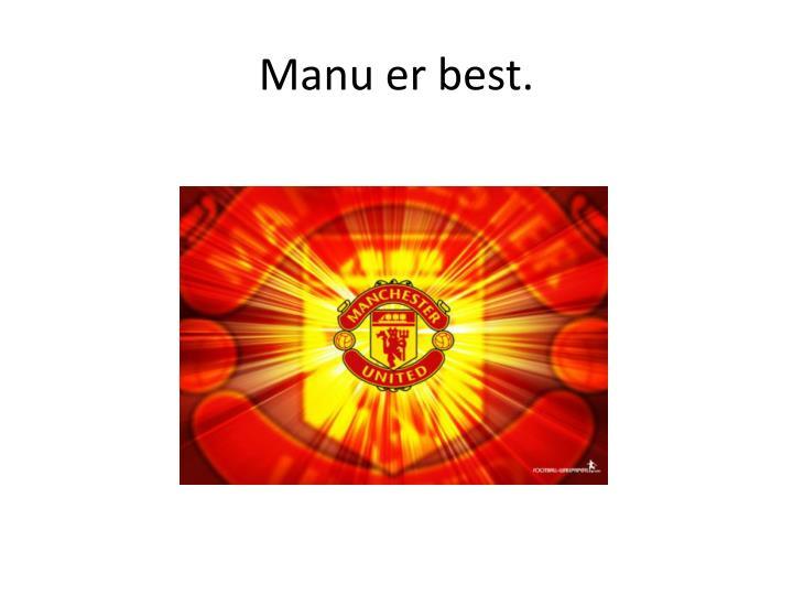Manu er best.