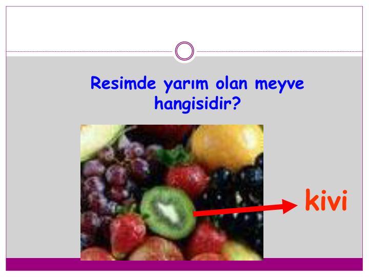 Resimde yarım olan meyve hangisidir?