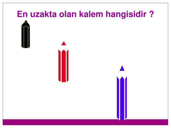 En uzakta olan kalem hangisidir ?