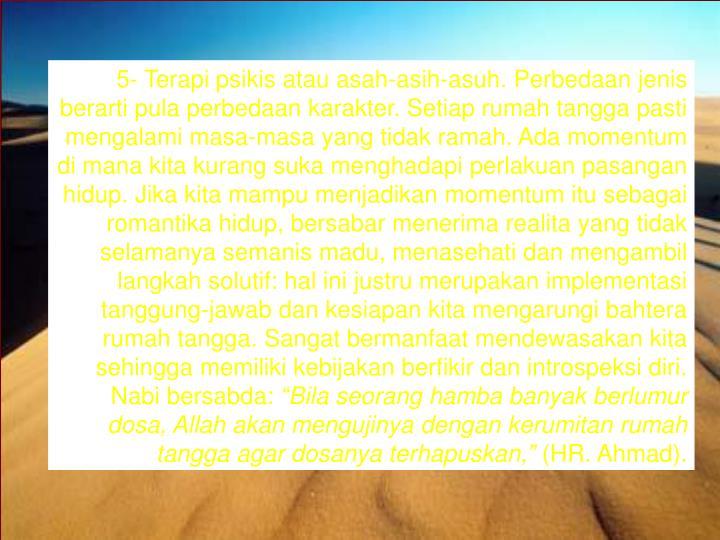 5- Terapi psikis atau asah-asih-asuh.