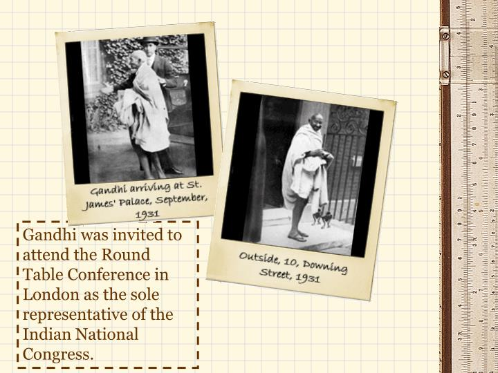 Gandhi was invited to attend the Round Table Conference in London as the sole representative of the Indian National Congress.