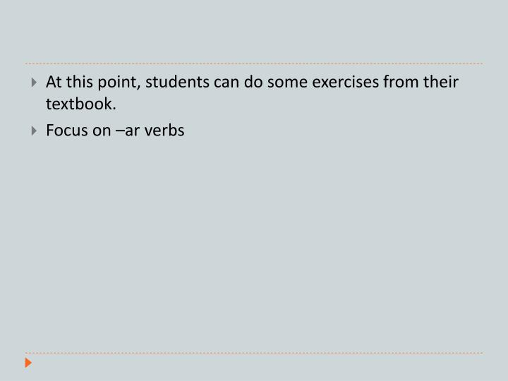 At this point, students can do some exercises from their textbook.