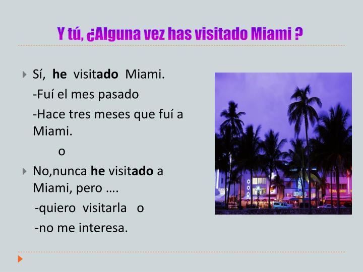 Y tú, ¿Alguna vez has visitado Miami ?
