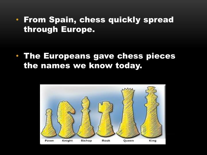 From Spain, chess quickly spread through Europe.
