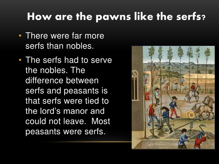 How are the pawns like the serfs?
