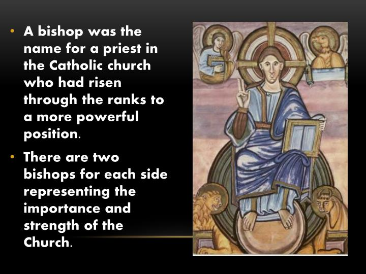 A bishop was the name for a priest in the Catholic church who had risen through the ranks to a more powerful position.