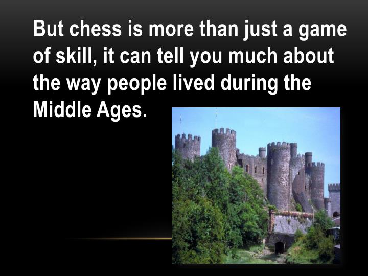 But chess is more than just a game of skill, it can tell you much about the way people lived during ...