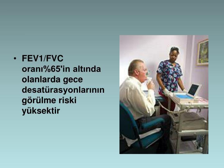 FEV1/FVC oran%65'in altnda olanlarda gece  desatrasyonlarnn grlme riski yksektir