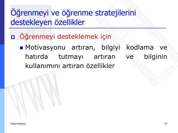 Öğrenmeyi ve öğrenme stratejilerini destekleyen özellikler