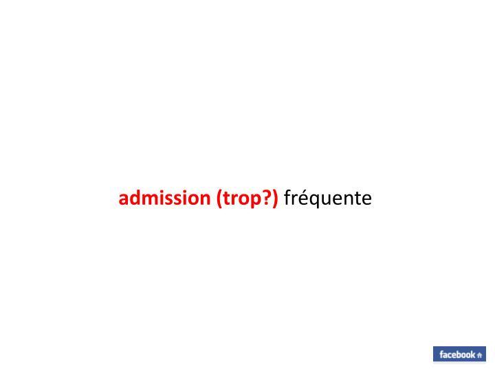 admission (trop?)