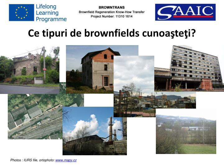 Ce tipuri de brownfields cunoaşteţi?