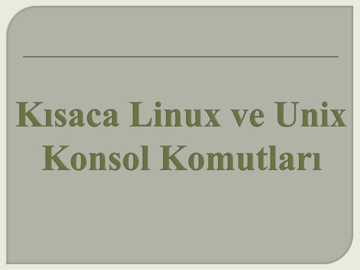 Kısaca Linux ve Unix Konsol Komutları