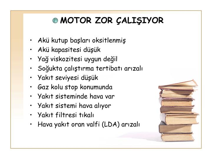 MOTOR ZOR ÇALIŞIYOR