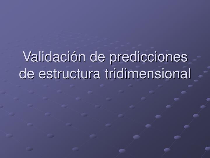 Validación de predicciones de estructura tridimensional