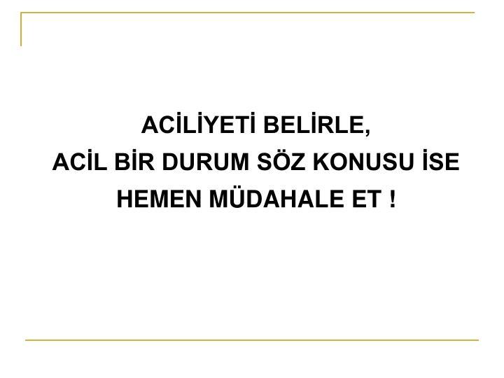 ACİLİYETİ BELİRLE,