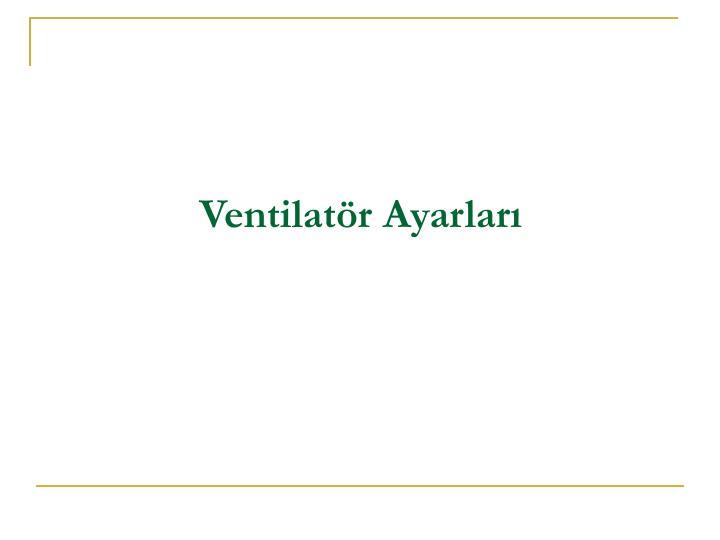 Ventilatör Ayarları