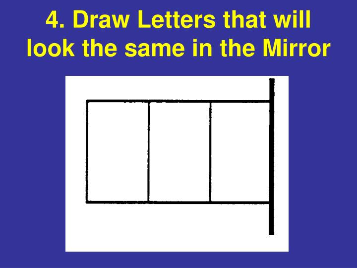 4. Draw Letters that will look the same in the Mirror