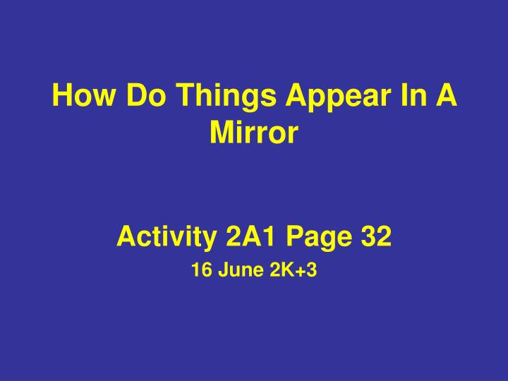 How do things appear in a mirror