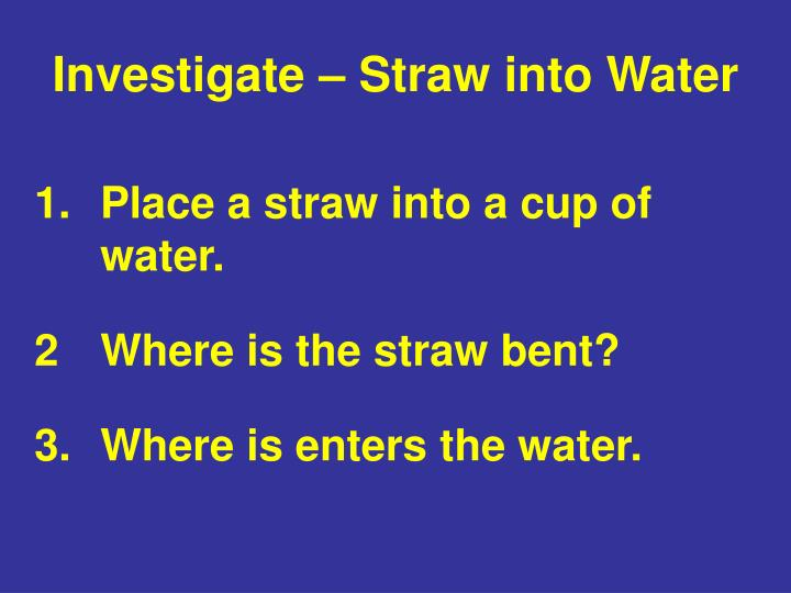 Investigate – Straw into Water